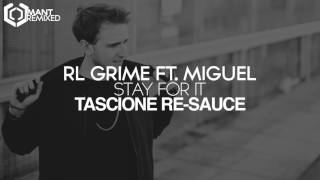 RL Grime - Stay For It (feat. Miguel) [Tascione Re-Sauce]