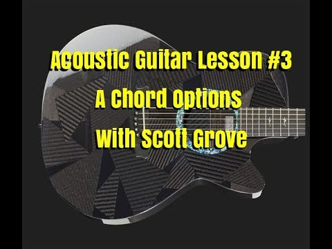 Acoustic Guitar Lesson #3 A Chord Options With Scott Grove