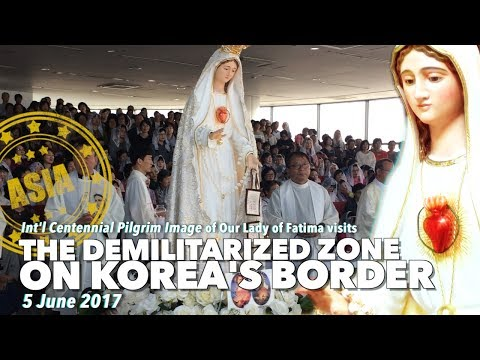 ICPI Our Lady of Fatima in DMZ  DEMILITARIZATION ZONE   Border of South and North Korea   June 5, 20