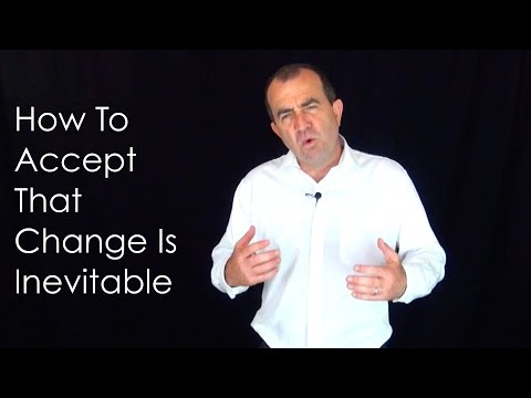 How to Accept that Change is Inevitable