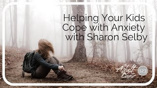 Helping Your Kids Cope With Anxiety with Sharon Selby