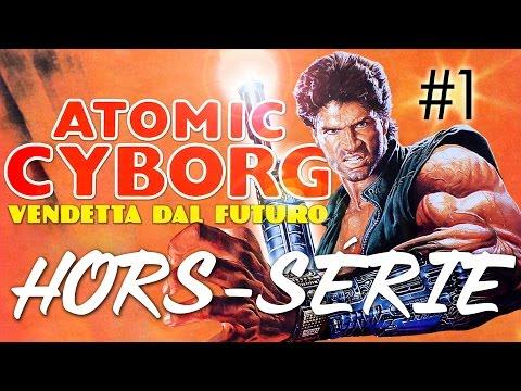 Hors-Série - Atomic Cyborg  : Partie 1/3