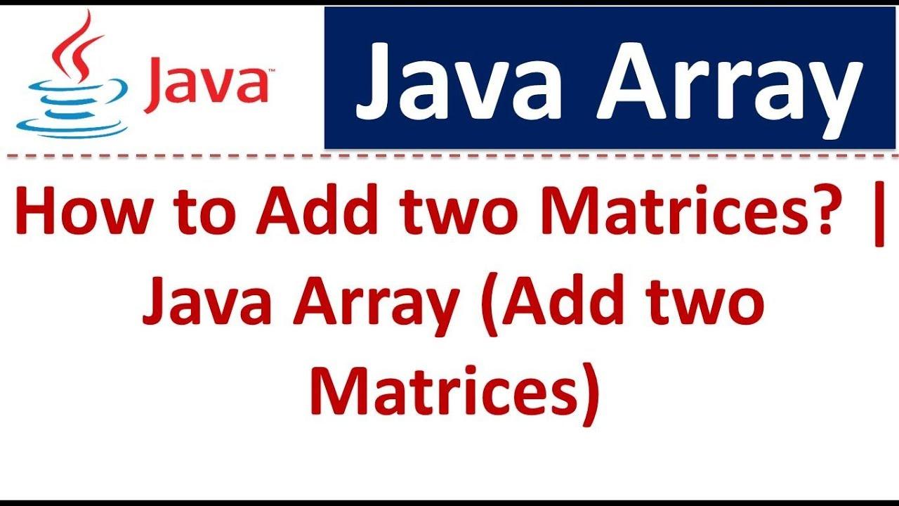 Java 2 tutorial image collections any tutorial examples java tutorial java array add two matrices youtube java tutorial java array add two matrices baditri baditri Gallery