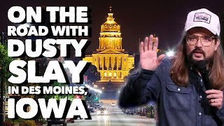 On the Road with Dusty Slay in Des Moines, Iowa.