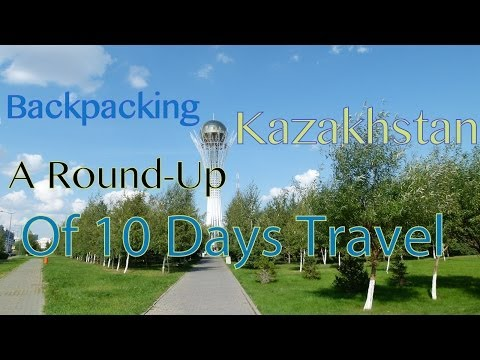 Backpacking Kazakhstan: A Roundup Of 10 Days Travel