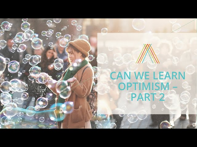 Can We Learn Optimism - Part 2