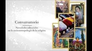 Conversatorio: La celebración de la infancia. El culto al niño Jesús en el área Purhépecha.
