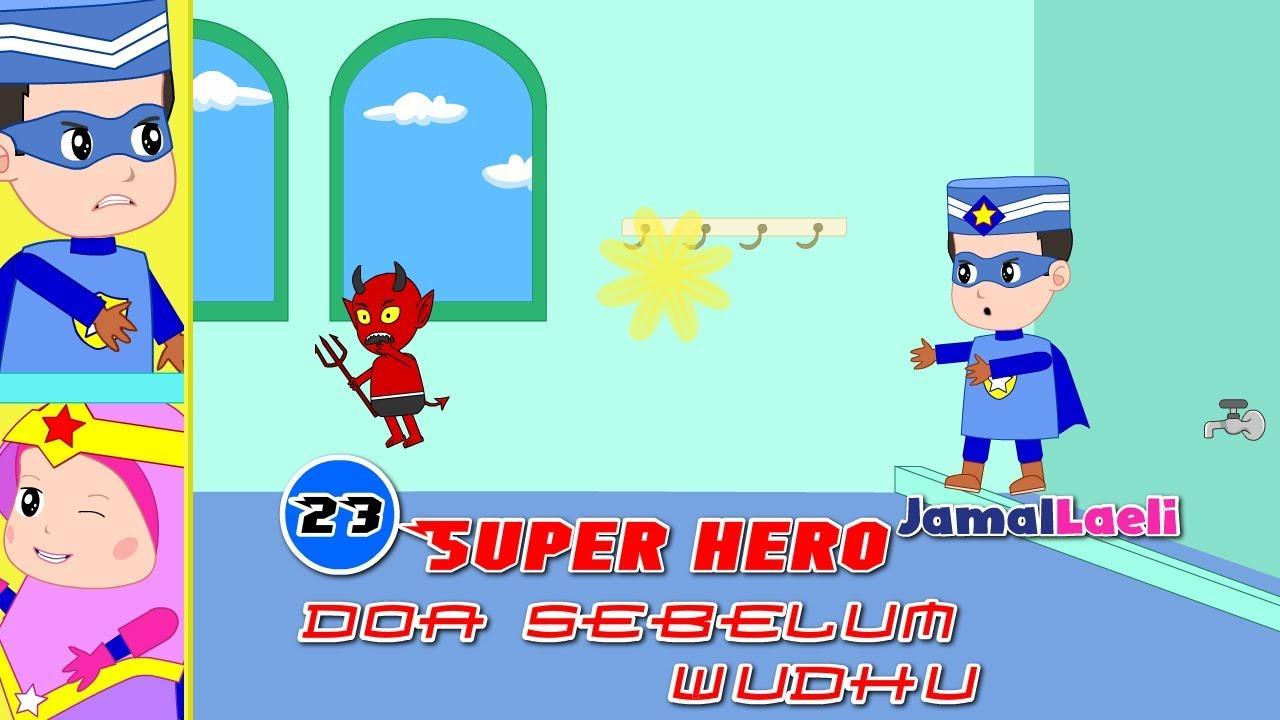 Super Hero Seri 23-Doa Sebelum Wudhu-Anak Islam-Bersama Jamal Laeli