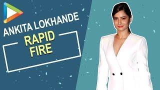 "Ankita Lokhande: ""I want a BOYFRIEND like…"" | RAPID FIRE | SRK | Kamli | Ranbir | Ranveer"
