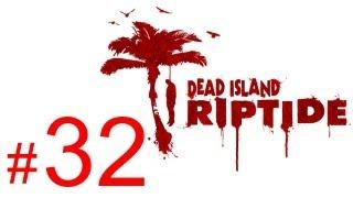 Dead Island Riptide gameplay walkthrough part 32 let