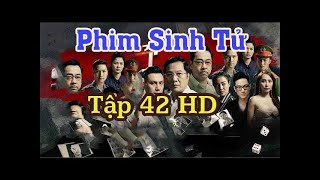 Sinh tử tập 42  VTV1 - Phim Sinh Tử Tập 42 VTV1 HD