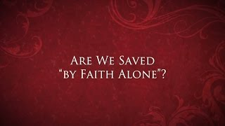 """Are We Saved """"By Faith Alone?"""" - Jimmy Akin"""