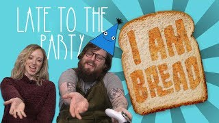 Let's Play I am Bread - Late to the Party