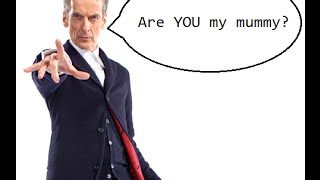Doctor Who - Are you my mummy? (12th Doctor)