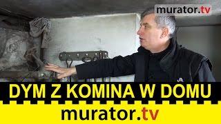 Dym z komina we wnętrzu domu! - Pogotowie budowlane Muratora