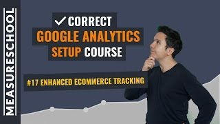 Enhanced Ecommerce Tracking in Google Analytics | Lesson 17