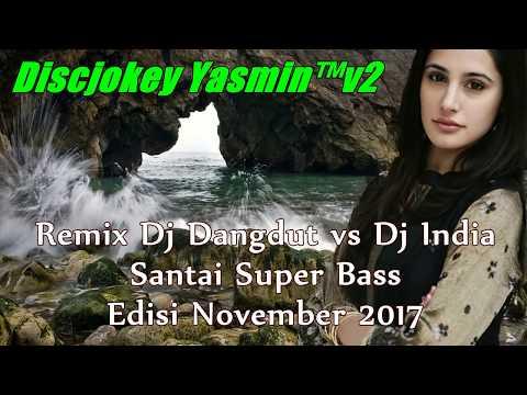 Remix Dj Dangdut vs Dj India Santai Super Bass Edisi November 2017