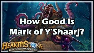 [Hearthstone] How Good Is Mark of Y'Shaarj?