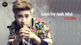 Làm Vợ Anh Nhé - Chi Dân (Official MV)