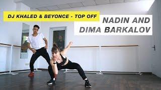 DJ Khaled & Beyoncé - Top Off   Choreography by Nadin   D.Side Dance Studio