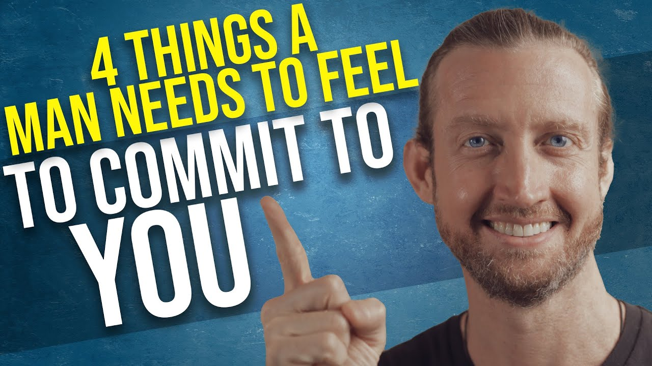 4 Things a Man Needs to Feel to Commit to You