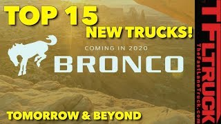 Coming Soon: Top 15 New Trucks Coming Today, Tomorrow and Beyond!