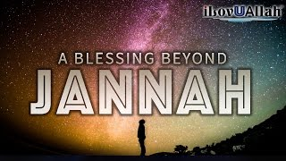 A Blessing Beyond Jannah | *Amazing*