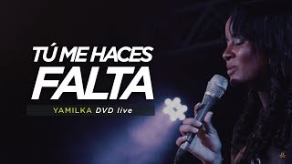 YAMILKA TU ME HACES FALTA ( DVD LIVE INCOMPARABLE )