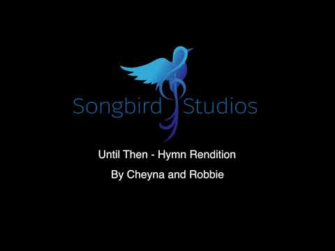 Until Then // Hymn Rendition (Cheyna and Robbie)