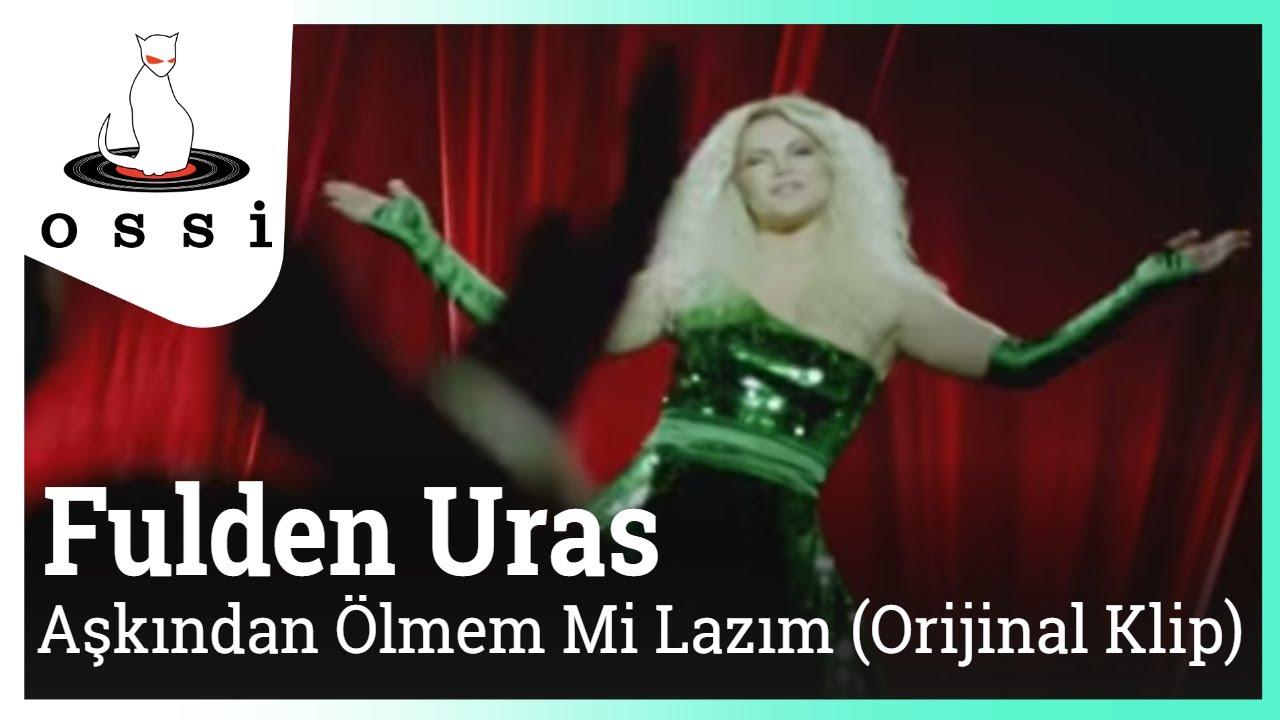 Fulden Uras - Aşkından Ölmem mi Lazım (Orijinal Klip)