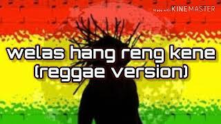 Download Welas hang reng kene (reggae version) terbaru