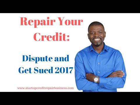 Repair Your Credit: Dispute and Get Sued 2017
