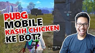 KASIH CHICKEN KE BOT? - PUBG MOBILE INDONESIA