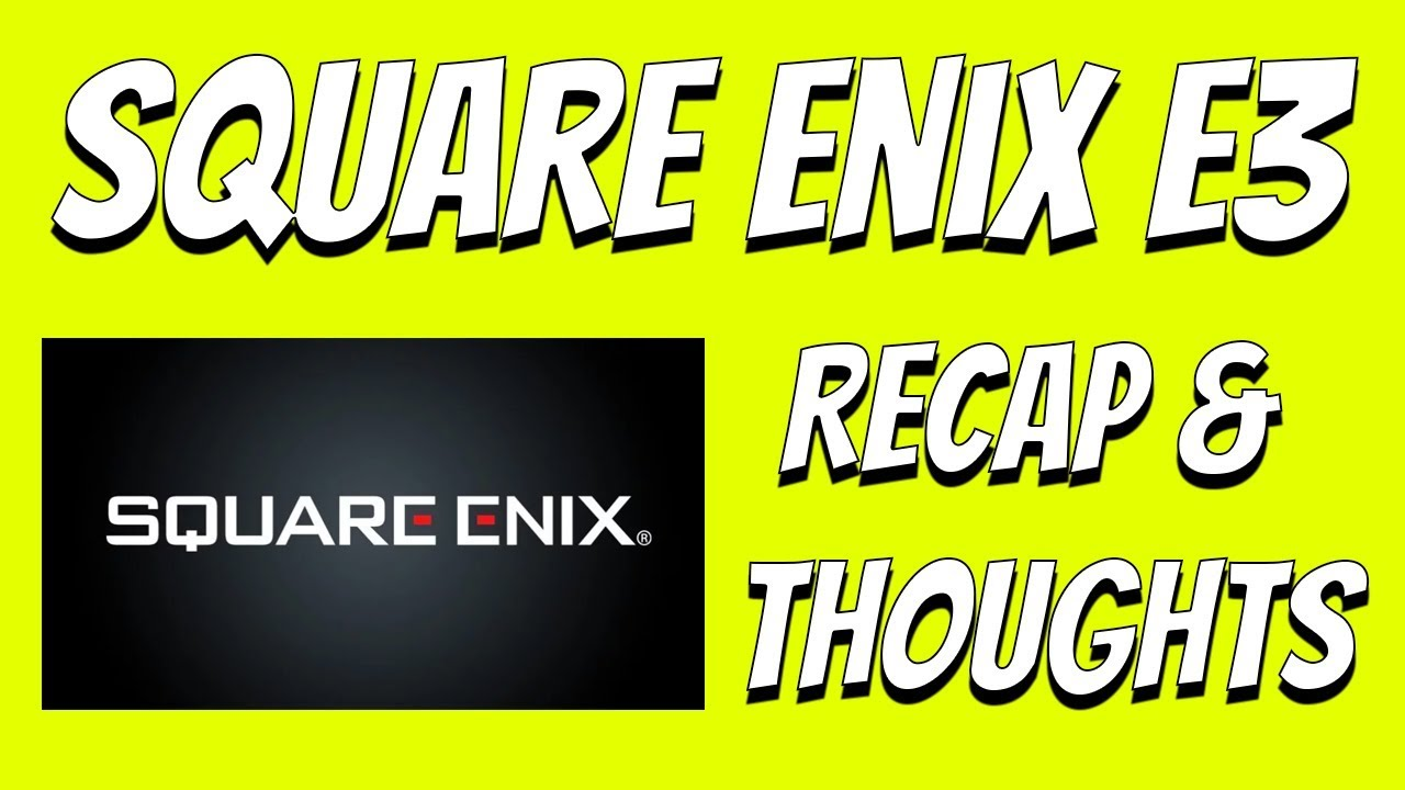 Short and NOT So Sweet | Square Enix E3 Conference Recap and Thoughts
