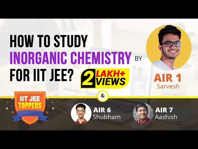 How to Study Inorganic Chemistry for JEE Main & Advanced | Tips and Tricks with IIT JEE AIRs Topper