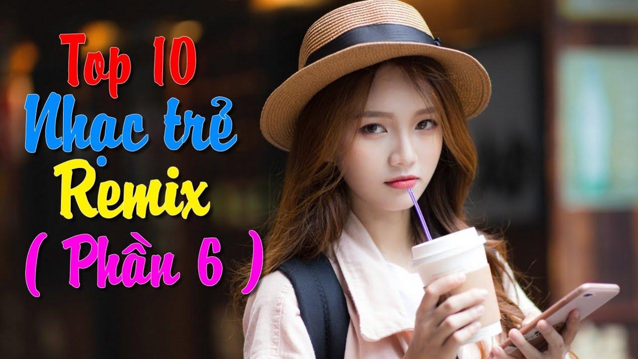 top 10 bài nhạc trẻ remix hay nhất 2018 Gây Nghiện | Nonstop Việt Mix | LK NHẠC TRẺ DJ MỚI 2019 #6
