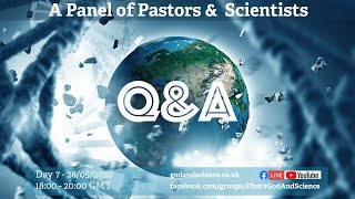God And Science 2020 - Day  7 -  A Panel of Pastors & Scientists