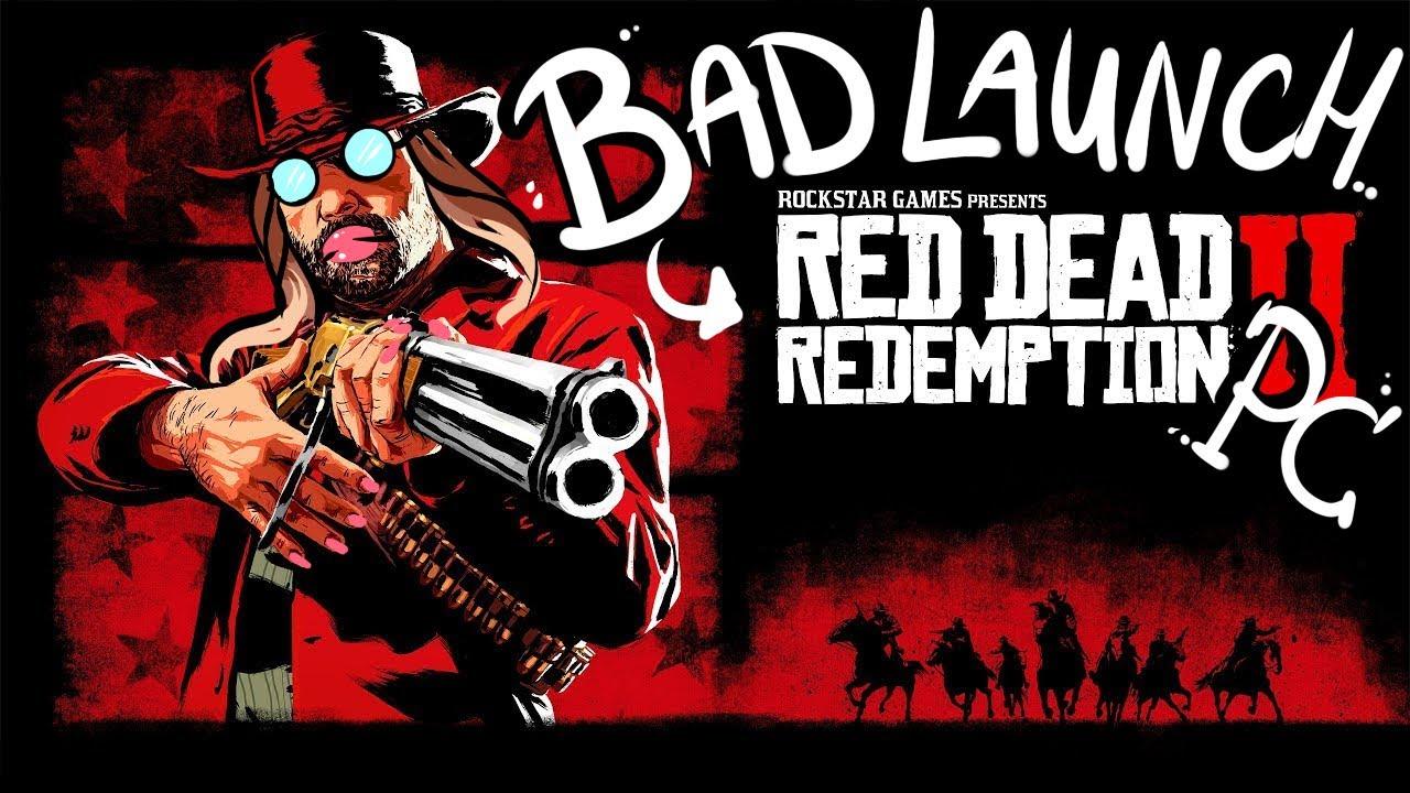 Bad Launch! Red dead redemption 2 pc, it was a bit of a mess??