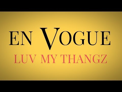 "En Vogue | NEW MUSIC | ""Luv My Thangz"" 