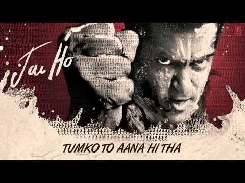 Jai Ho Song : Tumko Toh Aana Hi Tha  : Full Song | Salman Khan, Tabu