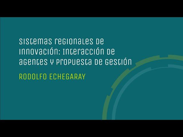 Sistemas regionales de innovación: interacción de agentes y propuesta de gestión