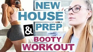 NEW HOUSE PREP & BOOTY WORKOUT | VLOG