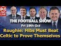 Football Show - Roughie: Hibs need to beat Celtic to prove themselves - Friday 19th October 2018