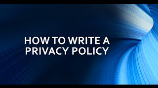 HOW TO WRITE A PRIVACY POLICY