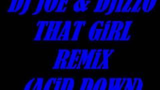 DJ JOE & DJiZZO - THAT GiRL REMiX (ACiD DOWN)