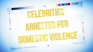 100 Celebrities Arrested for Domestic Violence