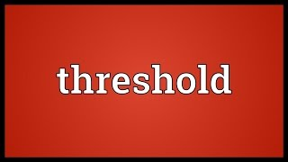 Threshold Meaning