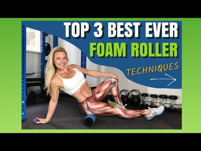 Top 3 Best Foam Rolling exercise techniques for results