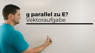 Zeige dass g parallel zu E ist, Vektoraufgabe | Mathe by Daniel Jung