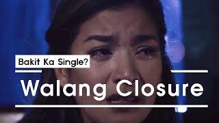 "Bakit Ka Single? – ""Walang Closure"""